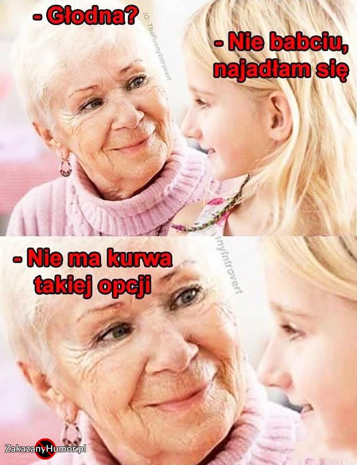 glodna-nie-babciu-najadlam-sie-nie-ma-takiej-kurna-opcji